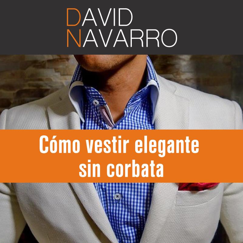 Cómo vestir elegante sin corbata – Asesor de Imagen y Marca Personal 74518701818e
